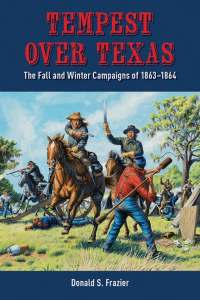 Tempest Over Texas the Fall and Winter Campaigns of 1863-1864